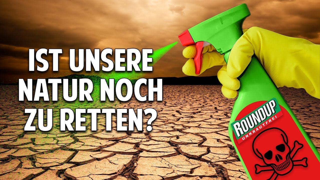 Giftiges Glyphosat & Pestizide - Ist unsere Natur noch zu retten?