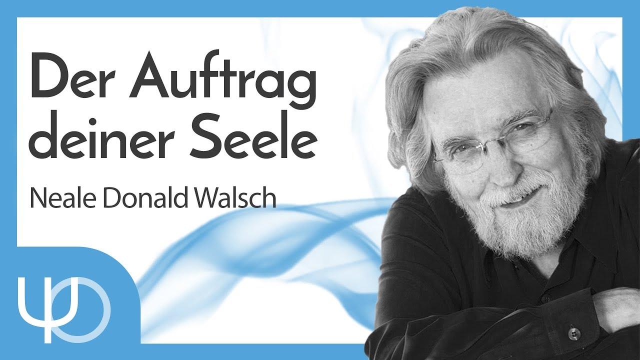 Der Auftrag Deiner Seele mit Neale Donald Walsch